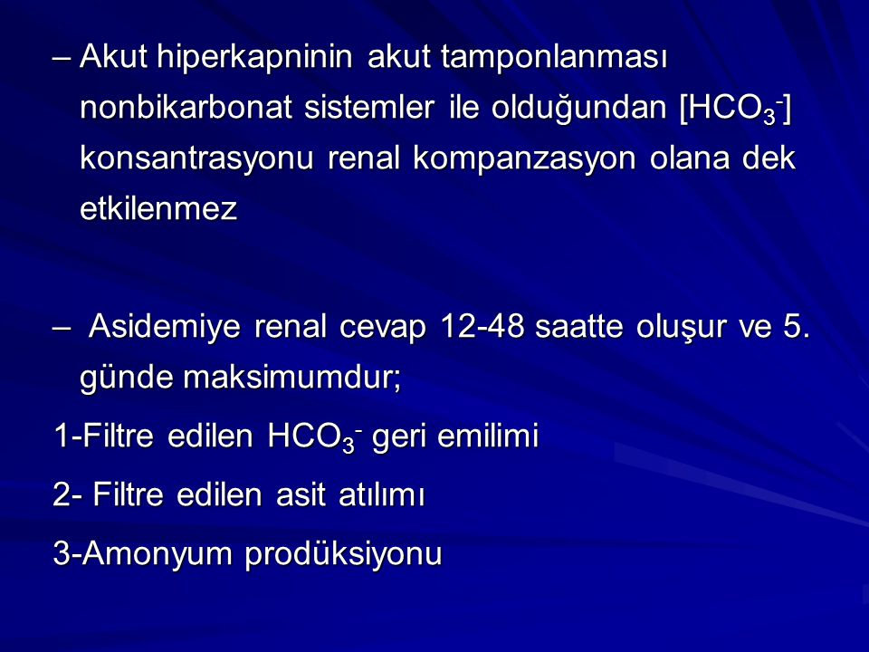 Akut hiperkapninin akut tamponlanması nonbikarbonat sistemler ile olduğundan [HCO3-] konsantrasyonu renal kompanzasyon olana dek etkilenmez